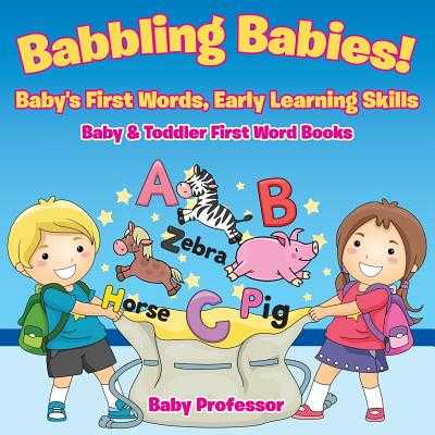 Babbling Babies! Baby's First Words, Early Learning Skills - Baby & Toddler First Word Books - Baby Professor