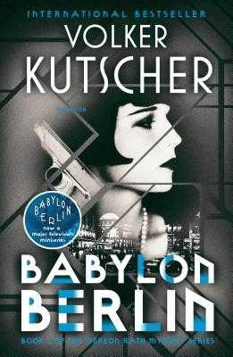 Babylon Berlin: Book 1 of the Gereon Rath Mystery Series - Kutscher, Volker, and Sellar, Niall (Translated by)