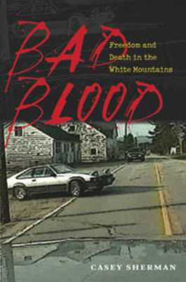 Bad Blood: Freedom and Death in the White Mountains - Sherman, Casey