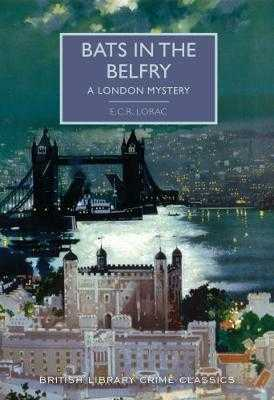 Bats in the Belfry: A London Mystery - Lorac, E. C. R.