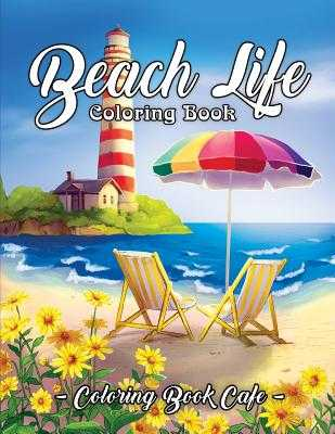 Beach Life Coloring Book: An Adult Coloring Book Featuring Fun and Relaxing Beach Vacation Scenes, Peaceful Ocean Landscapes and Beautiful Summer Designs - Cafe, Coloring Book