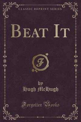 Beat It (Classic Reprint) - McHugh, Hugh