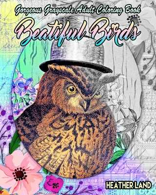 Beautiful Birds: Grayscale Vintage Adult Coloring Book - Land, Heather
