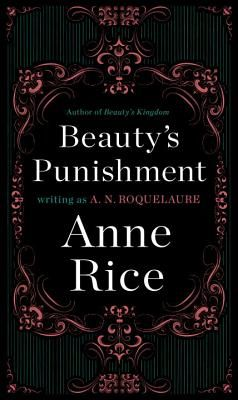 Beauty's Punishment - Roquelaure, A N, and Rice, Anne, Professor
