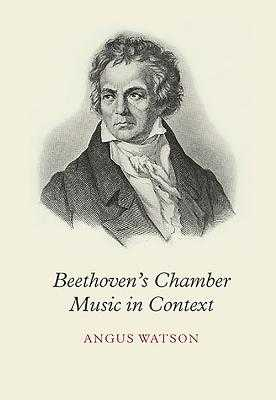 Beethoven's Chamber Music in Context - Watson, Angus