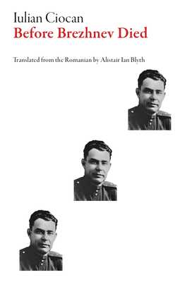 Before Brezhnev Died - Ciocan, Iulian, and Blyth, Alistair Ian (Translated by)