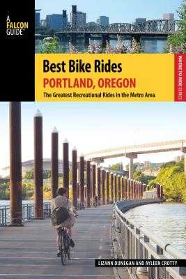 Best Bike Rides Portland, Oregon: The Greatest Recreational Rides in the Metro Area - Dunegan, Lizann, and Crotty, Ayleen, and Lambert, Shey