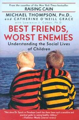 Best Friends, Worst Enemies: Understanding the Social Lives of Children - Thompson, Michael, Ph.D., and O'Neill-Grace, Cathe