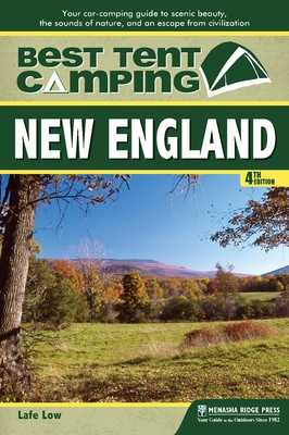 Best Tent Camping: New England: Your Car-Camping Guide to Scenic Beauty, the Sounds of Nature, and an Escape from Civilization - Low, Lafe