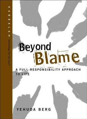 Beyond Blame: A Full-Responsibility Approach to Life - Berg, Yehuda