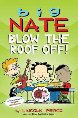 Big Nate: Blow the Roof Off! - Peirce, Lincoln