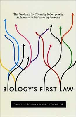 Biology's First Law: The Tendency for Diversity and Complexity to Increase in Evolutionary Systems - McShea, Daniel W, and Brandon, Robert N