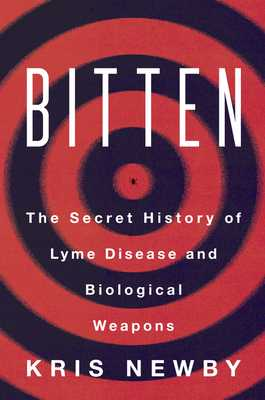 Bitten: The Secret History of Lyme Disease and Biological Weapons - Newby, Kris