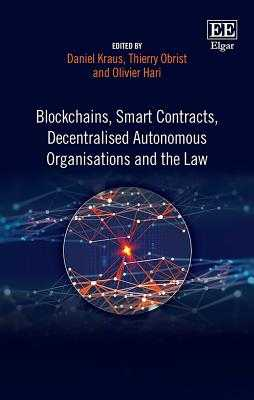 Blockchains, Smart Contracts, Decentralised Autonomous Organisations and the Law - Kraus, Daniel (Editor), and Obrist, Thierry (Editor), and Hari, Olivier (Editor)