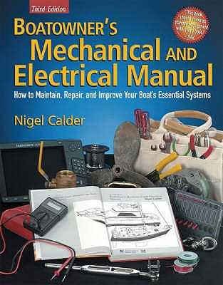 Boatowner's Mechanical and Electrical Manual: How to Maintain, Repair, and Improve Your Boat's Essential Systems - Calder, Nigel