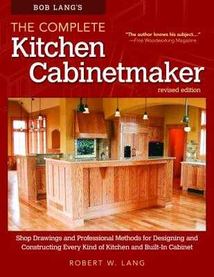 Bob Lang's the Complete Kitchen Cabinetmaker, Revised Edition: Shop Drawings and Professional Methods for Designing and Constructing Every Kind of Kitchen and Built-In Cabinet - Lang, Robert W
