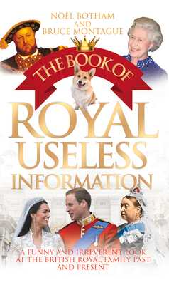 Book of Royal Useless Information - Botham, Noel, and Montague, Bruce