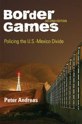 Border Games: Policing the U.S.-Mexico Divide - Andreas, Peter
