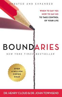 Boundaries Updated and Expanded Edition: When to Say Yes, How to Say No to Take Control of Your Life - Cloud, Henry, Dr., and Townsend, John, Dr.