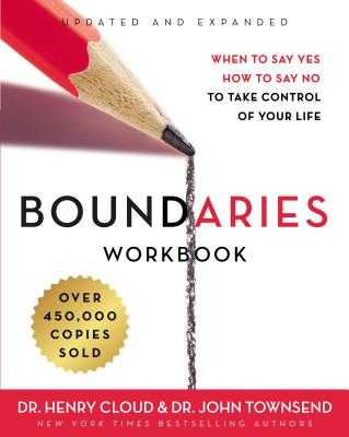 Boundaries Workbook: When to Say Yes, How to Say No to Take Control of Your Life - Cloud, Henry, Dr., and Townsend, John, Dr.