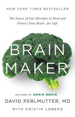 Brain Maker: The Power of Gut Microbes to Heal and Protect Your Brain for Life - Perlmutter, David, M D, and Loberg, Kristin