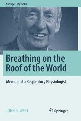 Breathing on the Roof of the World: Memoir of a Respiratory Physiologist - West, John B, MD, PhD, Dsc