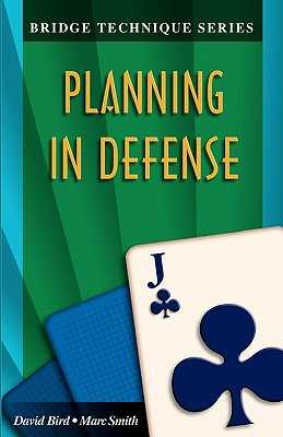 Bridge Technique 11: Planning in Defense - Bird, David, and Smith, Marc