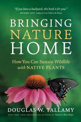 Bringing Nature Home: How You Can Sustain Wildlife with Native Plants - Tallamy, Douglas W, and Darke, Rick (Contributions by)