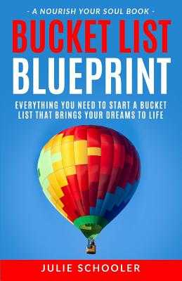 Bucket List Blueprint: Everything You Need to Start a Bucket List That Brings Your Dreams to Life - Schooler, Julie