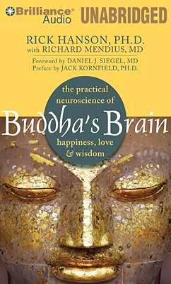Buddha's Brain: The Practical Neuroscience of Happiness, Love & Wisdom - Hanson, Rick, Ph.D., and Mendius, Richard, MD, and Siegel, Daniel J (Foreword by)