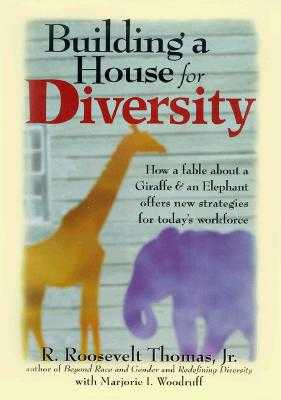 Building a House for Diversity: How a Fable about a Giraffe & an Elephant Offers New Strategies for Today's Workforce - Thomas, R Roosevelt, and Woodruff, Marjorie I