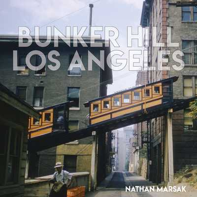 Bunker Hill Los Angeles: Essence of Sunshine and Noir - Marsak, Nathan