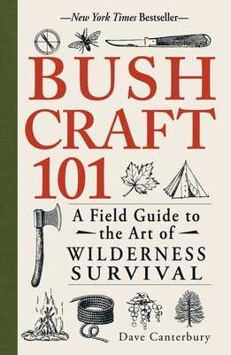 Bushcraft 101: A Field Guide to the Art of Wilderness Survival - Canterbury, Dave