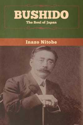 Bushido: The Soul of Japan - Nitobe, Inazo