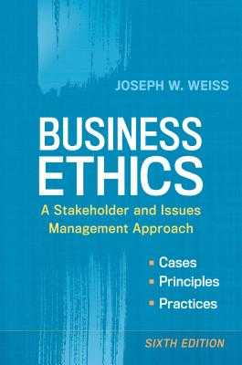 Business Ethics: A Stakeholder and Issues Management Approach - Weiss, Joseph W.