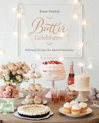 Butter Celebrates!: A Cookbook of Delicious Recipes for Special Occasions - Daykin, Rosie
