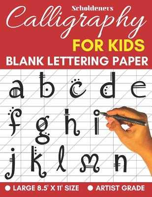 Calligraphy for Kids: Lettering Practice Book to Write in - Scholdeners