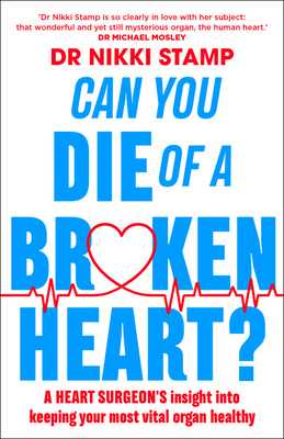 Can You Die of a Broken Heart?: A Heart Surgeon's Insight Into Keeping Your Most Vital Organ Healthy - Stamp, Nikki