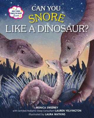 Can You Snore Like a Dinosaur?: A Help-Your-Child-To-Sleep Book - Sweeney, Monica, and Yelvington, Lauren
