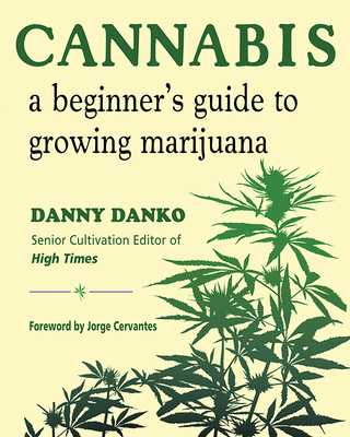 Cannabis: A Beginner's Guide to Growing Marijuana - Danko, Danny, and Cervantes, Jorge (Foreword by)