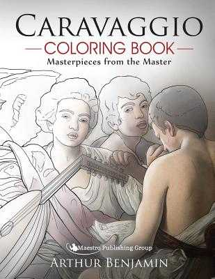 Caravaggio Coloring Book: Masterpieces from the Master - Benjamin, Arthur, Ph.D.