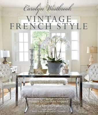 Carolyn Westbrook: Vintage French Style: Homes and Gardens Inspired by a Love of France - Westbrook, Carolyn