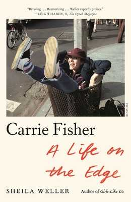 Carrie Fisher: A Life on the Edge - Weller, Sheila