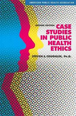 Case Studies in Public Health Ethics - Coughlin, Steven S