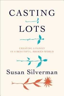 Casting Lots: Creating a Family in a Beautiful, Broken World - Silverman, Susan, Rabbi
