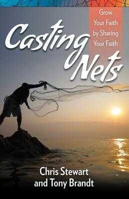 Casting Nets: Grow Your Faith by Sharing Your Faith - Stewart, Chris, and Brandt, Tony