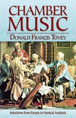 Chamber Music: Selections from Essays in Musical Analysis - Tovey, Donald Francis