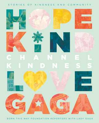 Channel Kindness: Stories of Kindness and Community - Born This Way Foundation Reporters, and Gaga, Lady