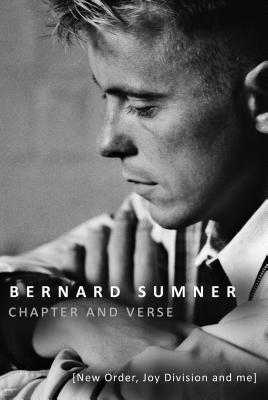 Chapter and Verse: New Order, Joy Division and Me - Sumner, Bernard