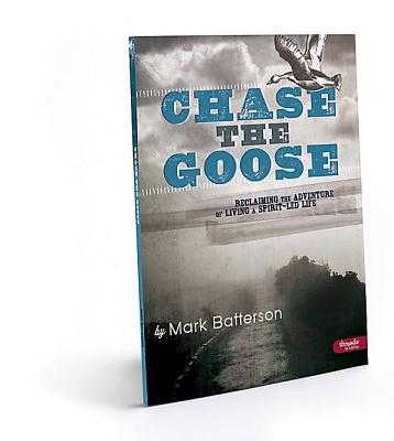 Chase the Goose Member Book: Reclaiming the Adventure of Living a Spirit-Led Life - Batterson, Mark